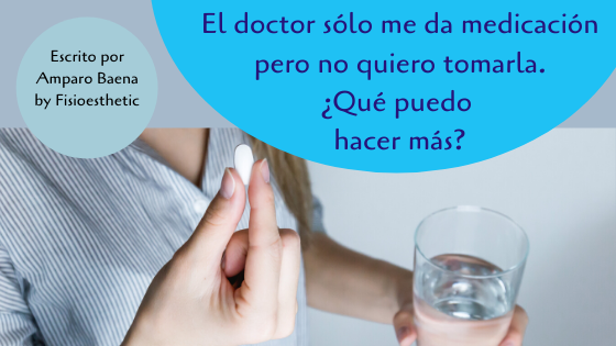 El doctor sólo me da medicación y no quiero tomarla ¿Qué puedo hacer más?